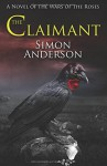 The Claimant: A Novel of the Wars of the Roses - Simon Anderson