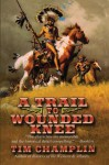 A Trail to Wounded Knee - Tim Champlin