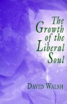 The Growth of the Liberal Soul - David Walsh