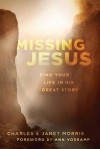 Missing Jesus: Find Your Life in His Great Story - Charles Morris, Janet Morris