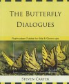 The Butterfly Dialogues: Postmodern Fables for Kids and Grown-Ups - Steven Carter