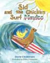 Sid and the Chicken Surf Mexico - David Christensen, Claire Christensen
