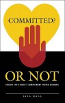 Committed? or Not: Insight Into Today's Commitment Phobia Epidemic - Lisa Hall