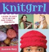 Knitgrrl: Learn to Knit with 15 Fun and Funky Patterns - Shannon Okey