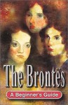 The Brontes: A Beginner's Guide - Steve Eddy