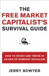 The Free Market Capitalist's Survival Guide: How to Invest and Thrive in an Era of Rampant Socialism - Jerry Bowyer