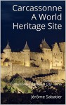 Carcassonne A World Heritage Site: Travel guide Carcassonne, medieval City - 2016 - Jérôme Sabatier