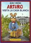 Arturo Visita La Casa Blanca (Arthur Meets the President) - Marc Brown, Esther Sarfatti