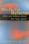 Why Do You Believe What You Believe about the Holy Spirit? - Graham McFarlane