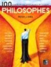 100 Philosophes: Un Guide Des Plus Grands Penseurs De L'humanité - Peter J. King, Collectif, Christian Molinier