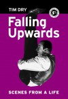 Falling Upwards: Scenes from a Life - Tim Dry