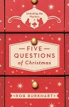 Five Questions of Christmas: Unlocking the Mystery - Rob Burkhart