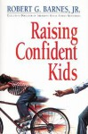 Raising Confident Kids - Robert G. Barnes