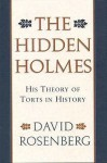 The Hidden Holmes: His Theory of Torts in History - David Rosenberg