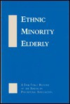 Ethnic Minority Elderly: A Task Force Report of the APA - American Psychiatric Association, American Psychological Association