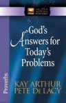 God's Answers for Today's Problems: Proverbs - Kay Arthur, Pete De Lacy