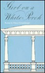 Girl On A White Porch: Poems - Nancy Schoenberger, Nancy Schoenberge