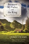Between My Father and the King: New and Uncollected Stories - Janet Frame