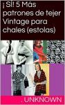 ¡ SÍ! 5 Más patrones de tejer Vintage para chales (estolas) (Spanish Edition) - Unknown