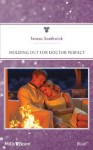Mills & Boon : Holding Out For Doctor Perfect (Men of Mercy Medical) - Teresa Southwick