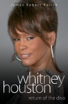 Return of the Diva: The Biography of Whitney Houston - James Robert Parish