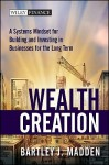 Wealth Creation: A Systems Mindset for Building and Investing in Businesses for the Long Term - Bartley J. Madden