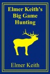 Elmer Keith's Big Game Hunting - Elmer Keith