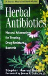 Herbal Antibiotics: Natural Alternatives for Treating Drug-Resistant Bacteria - Stephen Harrod Buhner, James A. Duke