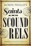 Saints and Scoundrels from King Herod to Solzhenitsyn - Robin Phillips