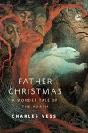 Father Christmas: A Wonder Tale of the North: A Tor.Com Original - Charles Vess