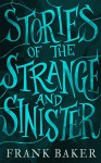 Stories of the Strange and Sinister (Valancourt 20th Century Classics) - Frank Baker, R.B. Russell