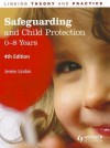 Safeguarding and Child Protection: 0-8 Years: Linking Theory and Practice - Jennie Lindon