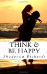 Think & Be Happy: 365 Empowering Thoughts to Life Your Spirit - Shadonna Richards