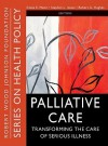 Palliative Care: Transforming the Care of Serious Illness - Diane E. Meier, Stephen L. Isaacs, Robert G. Hughes