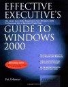 Effective Executive's Guide to Windows 2000: The Seven Core Skills Required to Turn Windows 2000 Into a Business Power Tool - Stephen L. Nelson, Pat Coleman