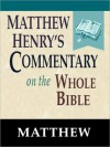 Matthew Henry's Commentary on the Whole Bible-Book of Matthew - Matthew Henry