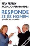 Responde se és homem - Rita Ferro, Rosado Fernandes