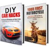 Car and Motorcycle Box Set: Guide to Your First Motorcycle and Simple Repair and Maintenance Car Hacks! (Maintenance and Repair) - Michael Hansen
