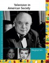 Television in American Society: Biographies - Laurie Collier Hillstrom, Allison McNeill Gudenau