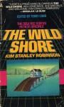 The Wild Shore (Three Californias Triptych) - Kim Stanley Robinson