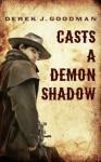 Casts a Demon Shadow - Derek J. Goodman