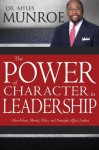 Power of Character in Leadership, The: How Values, Morals, Ethics, and Principles Affect Leaders - Myles Munroe