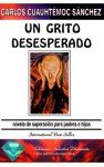 Un Grito Desesperado: Novela de Superacion Para Padres E Hijos - Carlos Sanchez