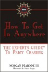How to Get in Anywhere: The Expert's Guide to Party Crashing - Morgan Peabody III, Morgan Peabody III, James Angus