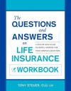 The Questions and Answers on Life Insurance Workbook: A Step-By-Step Guide to Simple Answers for Your Complex Questions - Anthony Steuer