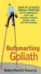 Outsmarting Goliath: How to Achieve Equal Footing with Companies That Are Bigger, Richer, Older, and Better Known - Debra Koontz Traverso, Anna Fields