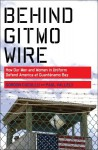 Behind Gitmo Wire: How Our Men and Women in Uniform Defend America at Guantanamo Bay - Paul Vallely, Gordon Cucullu