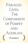 Parallel Lives: The Comparison of Pompey and Agesilaus - Plutarch