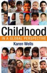 Childhood in Global Perspective - Karen Wells