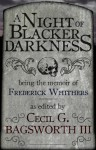 A Night of Blacker Darkness: Being the Memoir of Frederick Whithers As Edited by Cecil G. Bagsworth III - Dan Wells